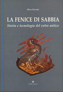 Mara Stenini - La fenice di sabbia. Storia e tecnologia del vetro antico (1995)