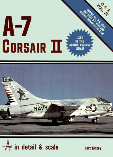 A-7 Corsair II. Covers All U.S. Navy and USAF A-7 Versions