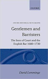 Gentlemen and Barristers: The Inns of Court and the English Bar 1680-1730
