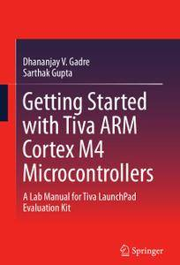 Getting Started with Tiva ARM Cortex M4 Microcontrollers: A Lab Manual for Tiva LaunchPad Evaluation Kit