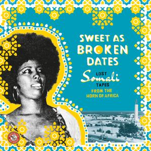VA - Sweet As Broken Dates: Lost Somali Tapes from the Horn of Africa (2017)