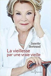 La Vieillesse par une Vraie Vieille - Bertrand Janette