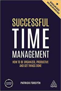 Successful Time Management: How to be Organized, Productive and Get Things Done, Fifth Edition