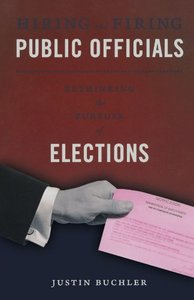Hiring and Firing Public Officials: Rethinking the Purpose of Elections (repost)