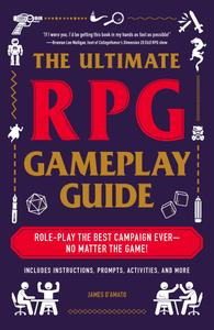 The Ultimate RPG Gameplay Guide: Role-Play the Best Campaign Ever—No Matter the Game! (The Ultimate RPG Guide)