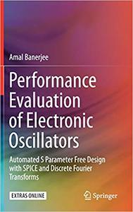 Performance Evaluation of Electronic Oscillators: Automated S Parameter Free Design with SPICE and Discrete Fourier Tran