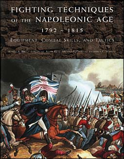 Fighting Techniques of the Napoleonic Age 1792-1815. Equipment, Combat Skills, and Tactics