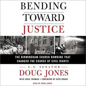 Bending Toward Justice: The Birmingham Church Bombing That Changed the Course of Civil Rights [Audiobook]