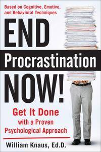 End Procrastination Now!: Get it Done with a Proven Psychological Approach (repost)