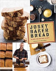Josey Baker Bread Get Baking   Make Awesome Bread   Share the Loaves