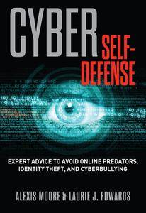 Cyber Self-Defense: Expert Advice to Avoid Online Predators, Identity Theft, and Cyberbullying (repost)