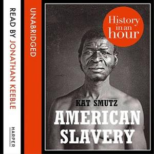 «American Slavery: History in an Hour» by Kat Smutz