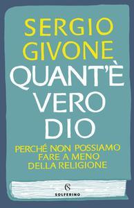 Sergio Givone – Quant'è vero Dio. Perché non possiamo fare a meno della religione (2018)