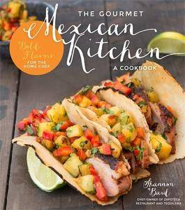 The Gourmet Mexican Kitchen- A Cookbook: Bold Flavors For the Home Chef (Repost)