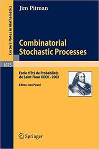 Combinatorial Stochastic Processes: Ecole d`Ete de Probabilities de Saint-Flour XXXII - 2002
