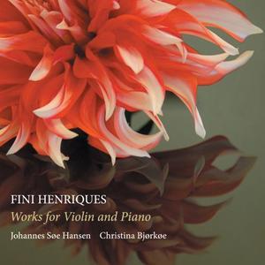 Johannes Søe Hansen & Christina Bjørkøe - Fini Henriques: Works for Violin & Piano (2019)