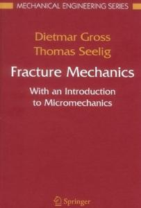 """Fracture Mechanics: With an Introduction to Micromechanics"" by Dietmar Gross, Thomas Seelig"