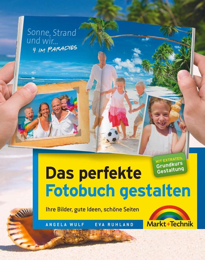 Das perfekte Fotobuch gestalten: Ihre Bilder, gute Ideen, schöne Seiten