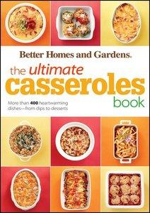 The Ultimate Casseroles Book: More than 400 Heartwarming Dishes from Dips to Desserts (Repost)