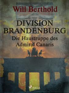 «Division Brandenburg - Die Haustruppe des Admiral Canaris» by Will Berthold