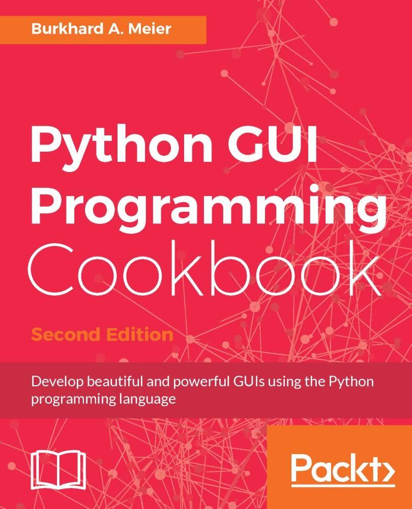 Python GUI Programming Cookbook, 2nd Edition