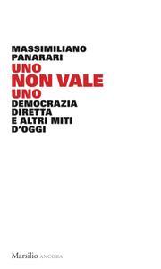 Massimiliano Panarari - Uno non vale uno. Democrazia diretta e altri miti d'oggi