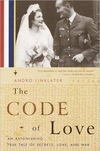 The Code of Love: An Astonishing True Tale of Secrets, Love, and War