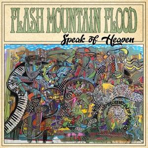 Flash Mountain Flood - Speak of Heaven (2019)
