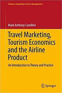 Travel Marketing, Tourism Economics and the Airline Product: An Introduction to Theory and Practice