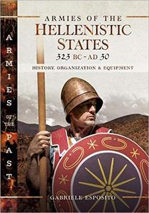Armies of the Hellenistic States 323 BC - AD 30: History, Organization and Equipment