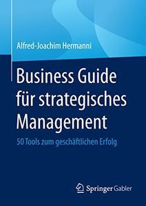 Business Guide für strategisches Management: 50 Tools zum geschäftlichen Erfolg (Repost)