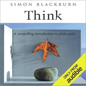 Think: A Compelling Introduction to Philosophy [Audiobook]