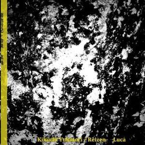 Kikuchi Yukinori + Reizen - Luca (2012) {Test Tone Music}