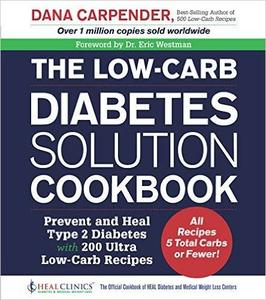 The Low-Carb Diabetes Solution Cookbook: Prevent and Heal Type 2 Diabetes with 200 Ultra Low-Carb Recipes (Repost)