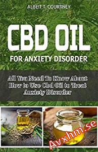 CBD Oil for Anxiety Disorder: All You Need To Know About How To Use CBD Oil To treat Anxiety Disorder