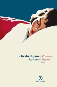 Elizabeth Jane Howard - All'ombra di Julius