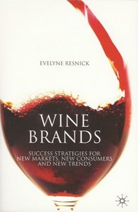 Wine Brands: Success Strategies for New Markets, New Consumers and New Trends