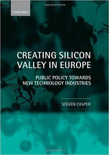 Creating Silicon Valley in Europe: Public Policy Towards New Technology Industries in Comparative Perspective (Repost)