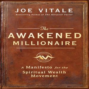 «The Awakened Millionaire: A Manifesto for the Spiritual Wealth Movement» by Joe Vitale