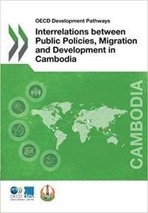 OECD Development Pathways Interrelations between Public Policies, Migration and Development in Cambodia