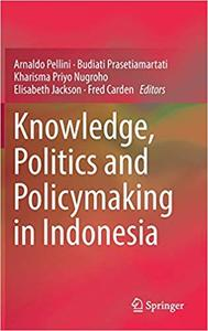 Knowledge, Politics and Policymaking in Indonesia