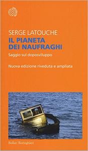 Il pianeta dei naufraghi. Saggio sul doposviluppo - Serge Latouche