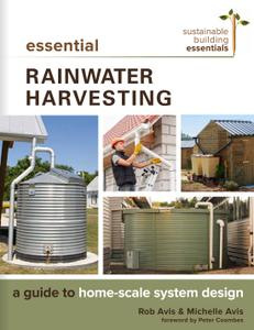 Essential Rainwater Harvesting: A Guide to Home-Scale System Design (Sustainable Building Essentials)
