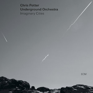 Chris Potter & Underground Orchestra - Imaginary Cities (2015) [Official Digital Download 24/88]