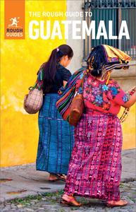 The Rough Guide to Guatemala (Travel Guide eBook) (Rough Guides), 7th Edition
