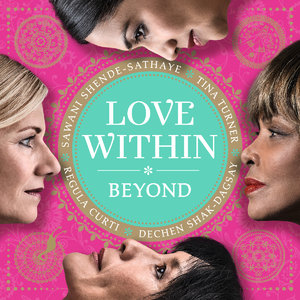 Tina Turner, Regula Curti, Dechen Shak-Dagsay & Sawani Shende-Sathaye - Love Within - Beyond (2014)