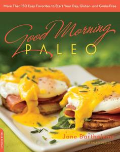 Good Morning Paleo: More Than 150 Easy Favorites to Start Your Day, Gluten- and Grain-Free (repost)