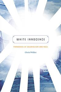 White Innocence: Paradoxes of Colonialism and Race (Repost)