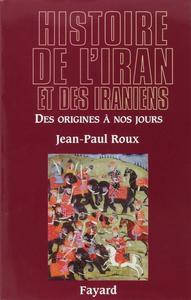 """Jean-Paul Roux, """"Histoire de l'Iran et des Iraniens : Des origines à nos jours"""""""