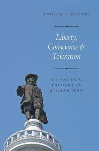 Liberty, Conscience, and Toleration: The Political Thought of William Penn